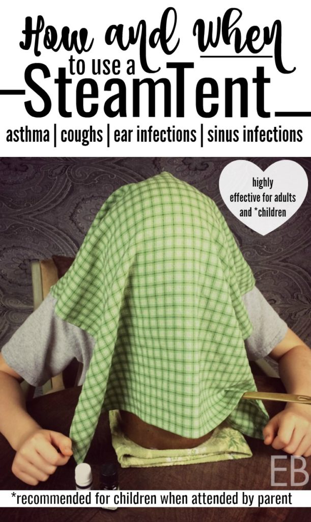 How and When to Use a Steam Tent: for asthma, coughs, sinus infections, ear infections and more