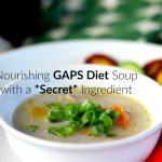 "GAPS Diet soup with a wonderful, healing, ""secret"", delicious ingredient!"
