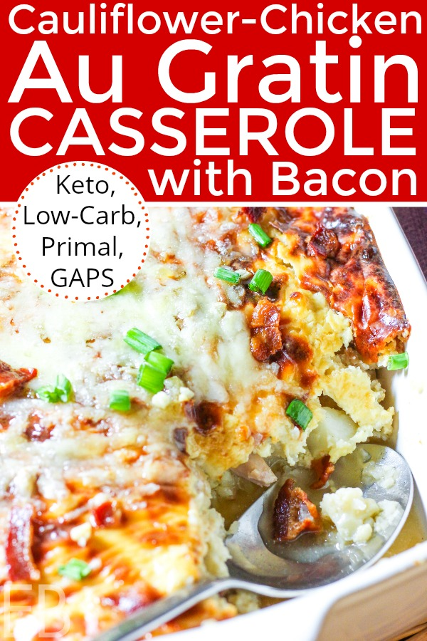 Delicious!! ~ Cauliflower-Chicken Au Gratin Casserole with Bacon is Keto, Low-Carb, Primal (Paleo + dairy), and GAPS diet-friendly. It's comfort food, and it can be made ahead of time. #keto #lowcarb #gapsdiet #paleo #primal #chicken #cauliflower #bacon #cheese #casserole #makeahead #augratin #onedish #dinner #comfortfood