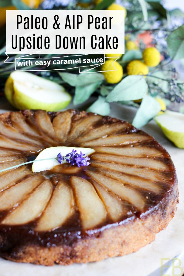 Paleo & AIP Pear Upside Down Cake with Easy Caramel Sauce