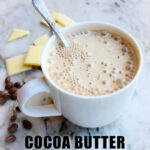 up close view of Cocoa Butter Bulletproof Coffee with recipe title